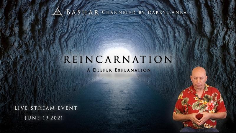 Bashar Reincarnation A Deeper Explanation